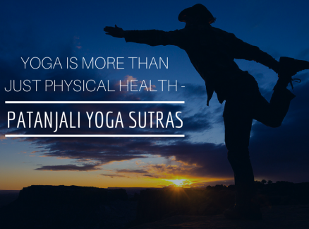 Yoga is more than just Physical Health — Patanjali YOGA Sutras.