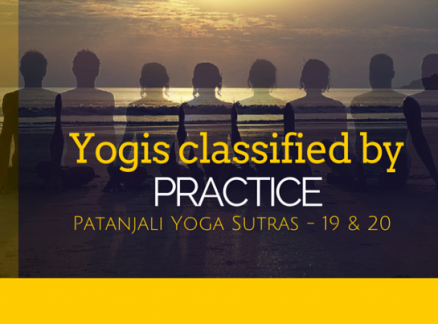 Yogis Classified by Practice. Patanjali Yoga Sutras: 19 & 20