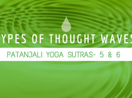 Types of Thought Waves- Patanjali Yoga Sutras 5 & 6