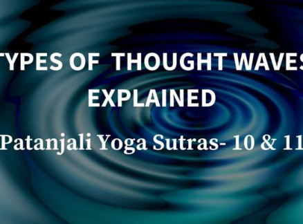 Types of Thought Waves Explained. Patanjali Yoga Sutras- 10 & 11