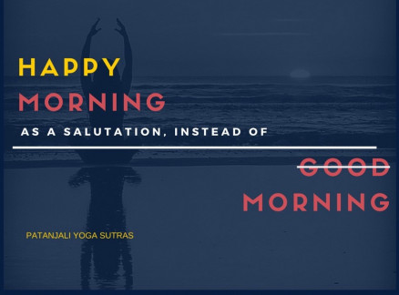 """Happy Morning"" as a Salutation, Instead of ""Good Morning"" — Patanjali Yoga Sutras"