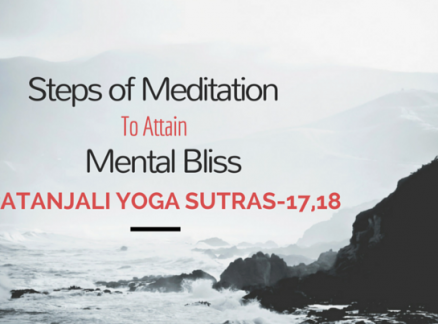 Steps of Meditation to Attain Mental Bliss. Patanjali Yoga Sutras- 17 & 18