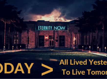 Today > All Lived Yesterdays + To Live Tomorrows