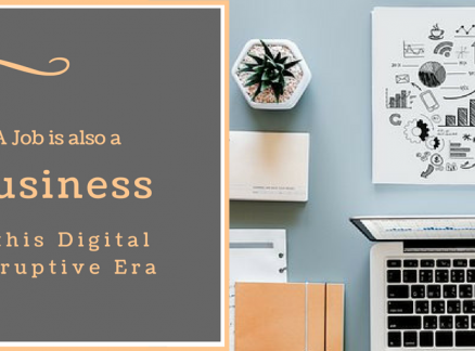 A Job is also a Business in this Digital Disruptive Era