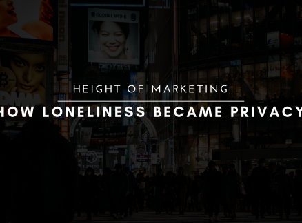 Height of Marketing: How Loneliness became Privacy