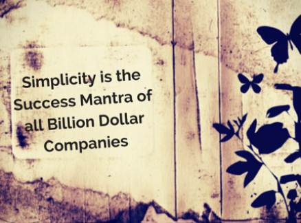 Simplicity is the Success Mantra of all Billion Dollar Companies