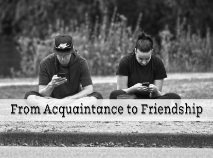 From Acquaintance to Friendship- The Missing Path