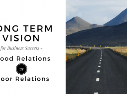 Long term Vision for Business Success- Good Relations vs Poor Relations