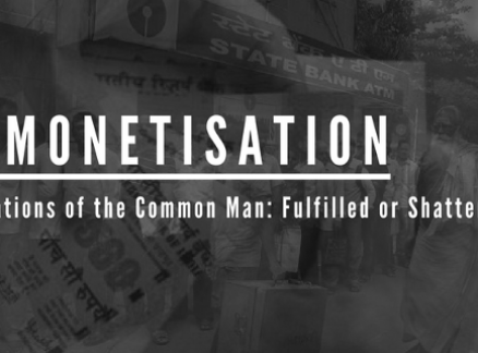 Demonetisation: Aspirations of the Common Man- Fulfilled or Shattered?