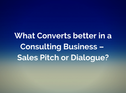 What Converts better in a Consulting Business — Sales Pitch or Dialogue?