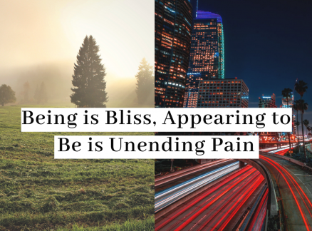 Being is Bliss, Appearing to Be is Unending Pain