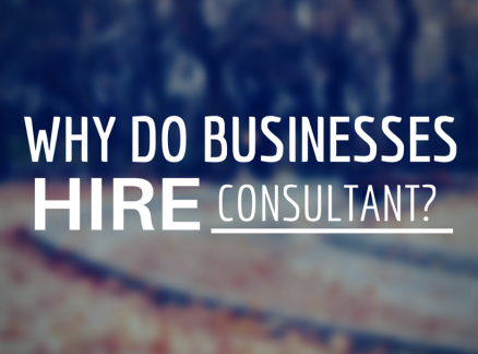 Why do Businesses Hire a Consultant?