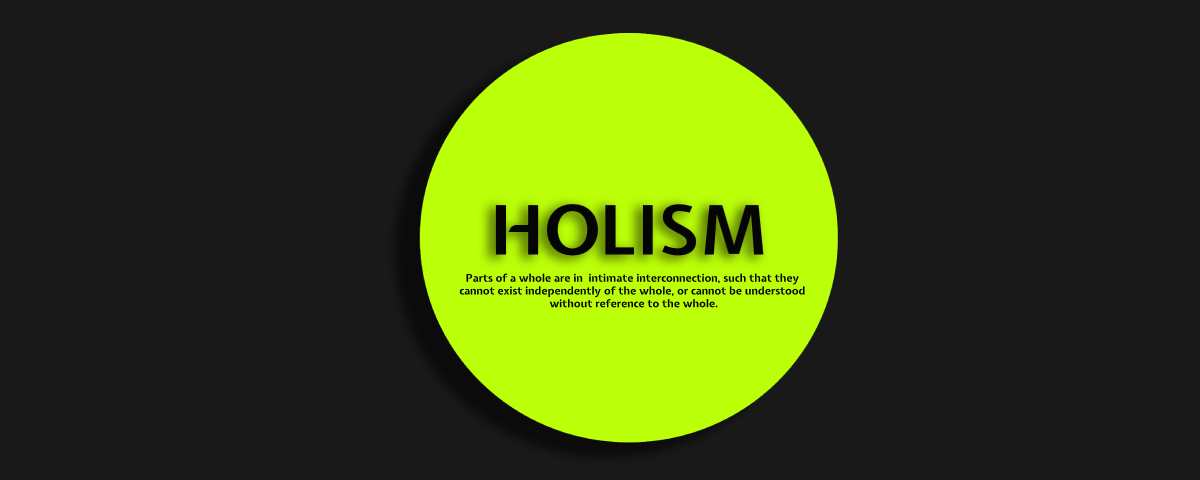 Philosophy of Holism: the completeness in existence.