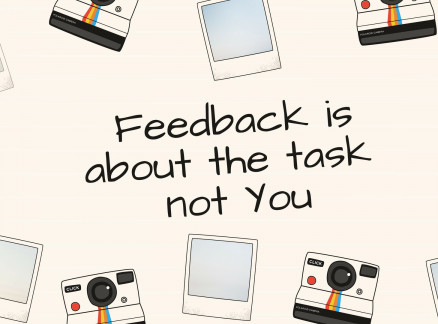 Feedback is about the Task not You