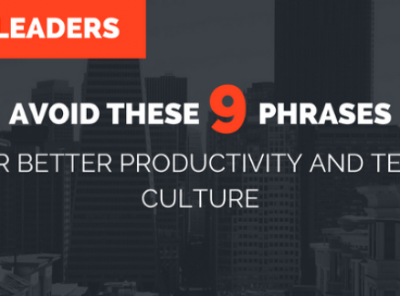 Leaders- Avoid these 9 Phrases for Productivity and Team Culture