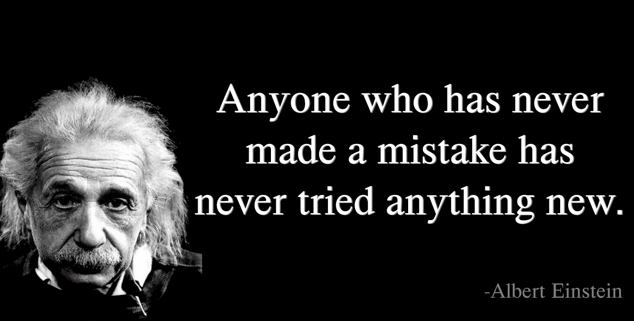 Albert Einstein- Anyone who has never made a mistake has never tried  anything new - Anand Damani